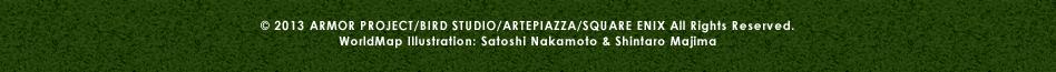 (C) 2013 ARMOR PROJECT/BIRD STUDIO/ARTEPIAZZA/SQUARE ENIX All Rights Reserved.WorldMap Illustration: Satoshi Nakamoto & Shintaro Majima